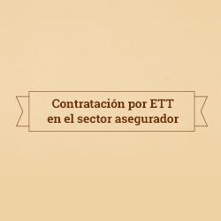 Contartación de ETT en el sector asegurador